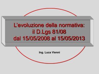 L'evoluzione della normativa: il D.Lgs 81/08 dal 15/05/2008 al 15/05/2013