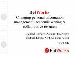 Ref Works : Changing personal information management, academic writing & collaborative research