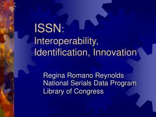 ISSN : Interoperability, Identification, Innovation
