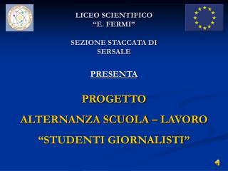 """LICEO SCIENTIFICO  """"E. FERMI"""" SEZIONE STACCATA DI SERSALE"""
