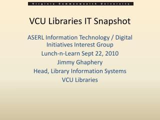 VCU Libraries IT Snapshot