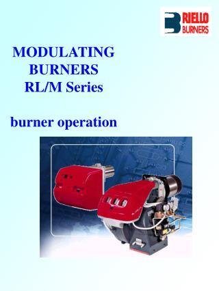MODULATING BURNERS RL/M Series burner operation