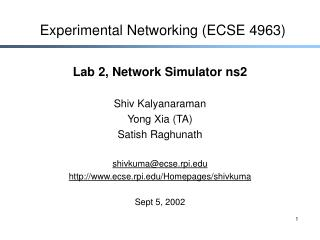 Lab 2, Network Simulator ns2 Shiv Kalyanaraman Yong Xia (TA) Satish Raghunath