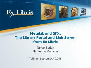 MetaLib and SFX:  The Library Portal and Link Server  from Ex Libris