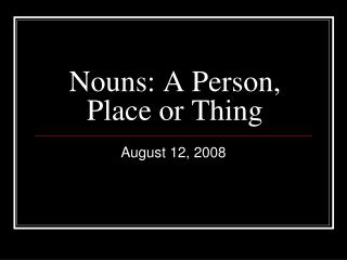 Nouns: A Person, Place or Thing