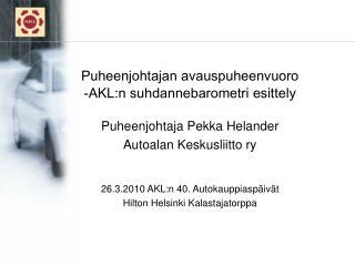 Puheenjohtaja Pekka Helander Autoalan Keskusliitto ry 26.3.2010 AKL:n 40. Autokauppiaspäivät