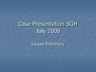 Case Presentation SGH July 2008