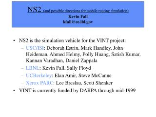 NS2  (and possible directions for mobile routing simulation) Kevin Fall kfall@ee.lbl