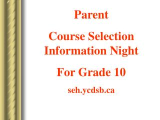 Parent        Course Selection Information Night For Grade 10 seh.ycdsb