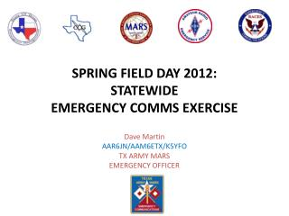 SPRING FIELD DAY 2012: STATEWIDE  EMERGENCY COMMS EXERCISE