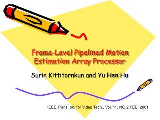 Frame-Level Pipelined Motion Estimation Array Processor