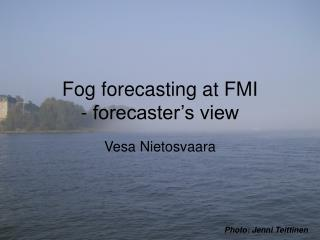Fog forecasting at FMI - forecaster s view