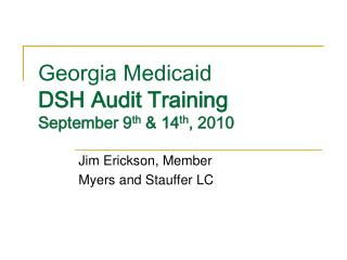 Georgia Medicaid DSH Audit Training September 9 th  & 14 th , 2010