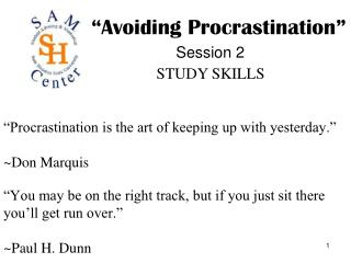 """Procrastination is the art of keeping up with yesterday.""  ~Don Marquis"