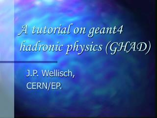A tutorial on geant4 hadronic physics (GHAD)