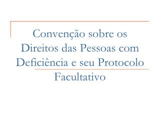 Convenção sobre os Direitos das Pessoas com Deficiência e seu Protocolo Facultativo