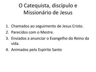 O Catequista, discípulo e Missionário de Jesus