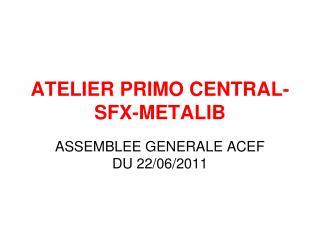 ATELIER PRIMO CENTRAL-SFX-METALIB
