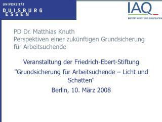 PD Dr. Matthias Knuth Perspektiven einer zukünftigen Grundsicherung für Arbeitsuchende