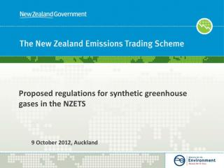 Proposed regulations for  synthetic greenhouse gases  in the NZETS 	 9 October 2012, Auckland