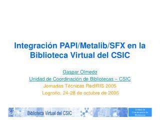 Integración PAPI/Metalib/SFX en la Biblioteca Virtual del CSIC
