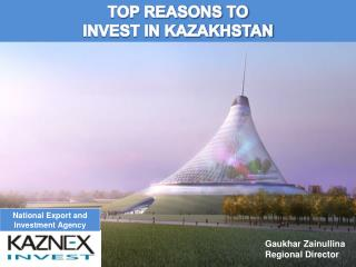 TOP REASONS TO  INVEST IN KAZAKHSTAN