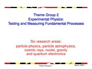 Theme Group 2  Experimental Physics:  Testing and Measuring Fundamental Processes