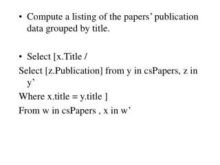 Compute a listing of the papers' publication data grouped by title.  Select [x.Title /