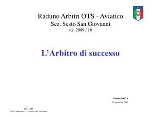 Raduno Arbitri OTS - Aviatico  Sez. Sesto San Giovanni s.s. 2009 / 10