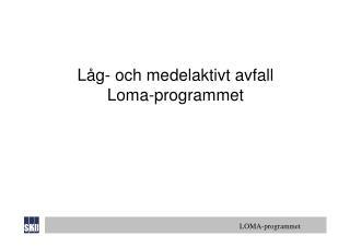 Låg- och medelaktivt avfall Loma-programmet
