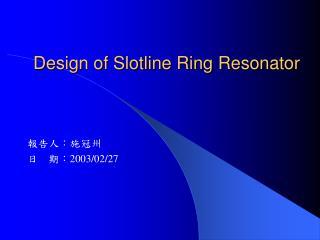 Design of Slotline Ring Resonator