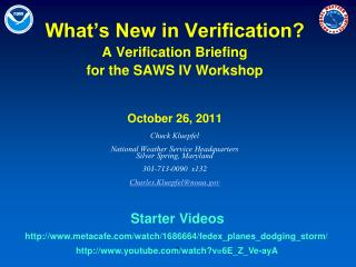 What's New in Verification? A Verification Briefing  for the SAWS IV Workshop October 26, 2011