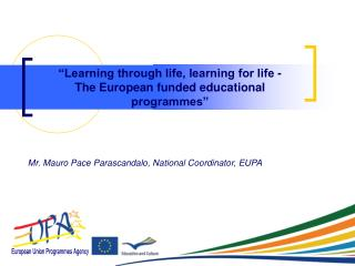 """Learning through life, learning for life - The European funded educational programmes"""