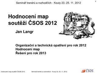 Hodnocen� map sout?�� ?SOS 2012        Jan Langr