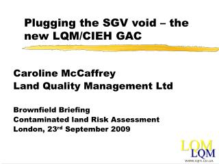 Plugging the SGV void – the new LQM/CIEH GAC