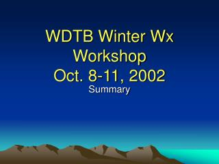 WDTB Winter Wx Workshop Oct. 8-11, 2002