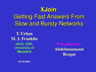 XJoin :  Getting Fast Answers From Slow and Bursty Networks