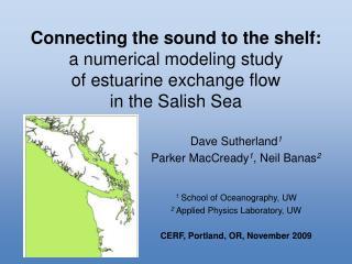 Dave Sutherland 1 Parker MacCready 1 , Neil Banas 2 1 School of Oceanography, UW