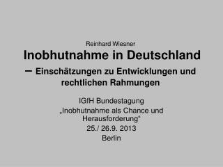 """IGfH Bundestagung """"Inobhutnahme als Chance und Herausforderung"""" 25./ 26.9. 2013 Berlin"""