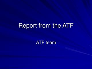 Report from the ATF