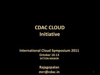 International Cloud Symposium 2011 October 10-13 DITTON MANOR Rajagopalan mrr@cdac