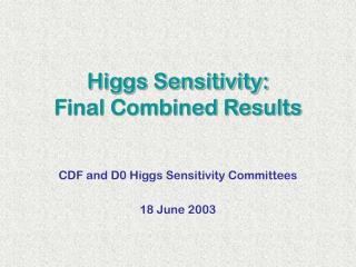 Higgs Sensitivity: Final Combined Results