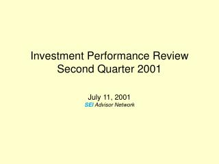 Investment Performance Review Second Quarter 2001 July 11, 2001 SEI  Advisor Network