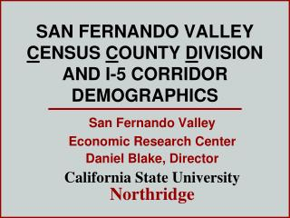 SAN FERNANDO VALLEY  C ENSUS  C OUNTY  D IVISION AND I-5 CORRIDOR DEMOGRAPHICS