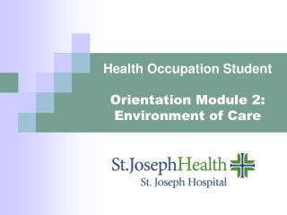Health Occupation Student  Orientation Module 2: Environment of Care