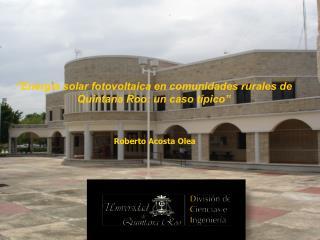 """""""Energía solar fotovoltaica en comunidades rurales de  Quintana Roo: un caso típico"""""""