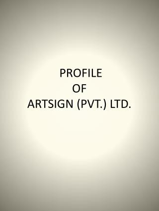 PROFILE	 OF ARTSIGN (PVT.) LTD.