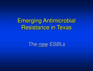 Emerging Antimicrobial Resistance in Texas