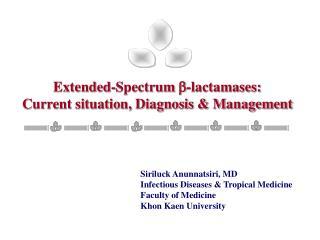 Extended-Spectrum  -lactamases:  Current situation, Diagnosis & Management
