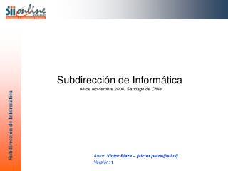 Subdirección de Informática 08 de Noviembre 2006, Santiago de Chile